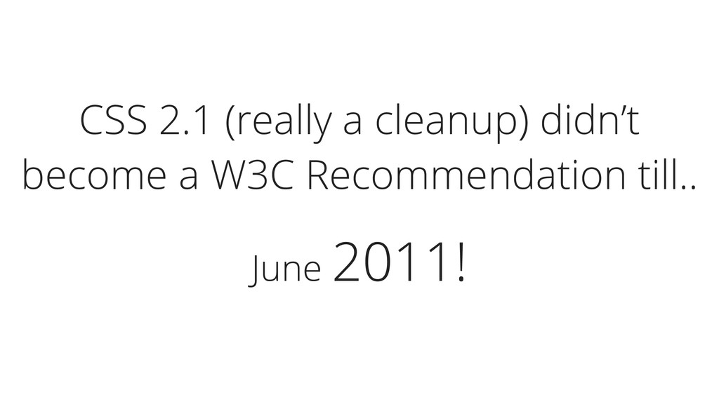 June 2011! CSS 2.1 (really a cleanup) didn't be...