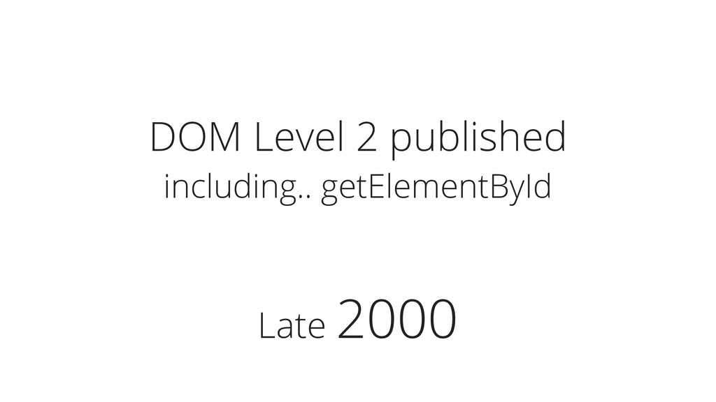 Late 2000 DOM Level 2 published including.. get...