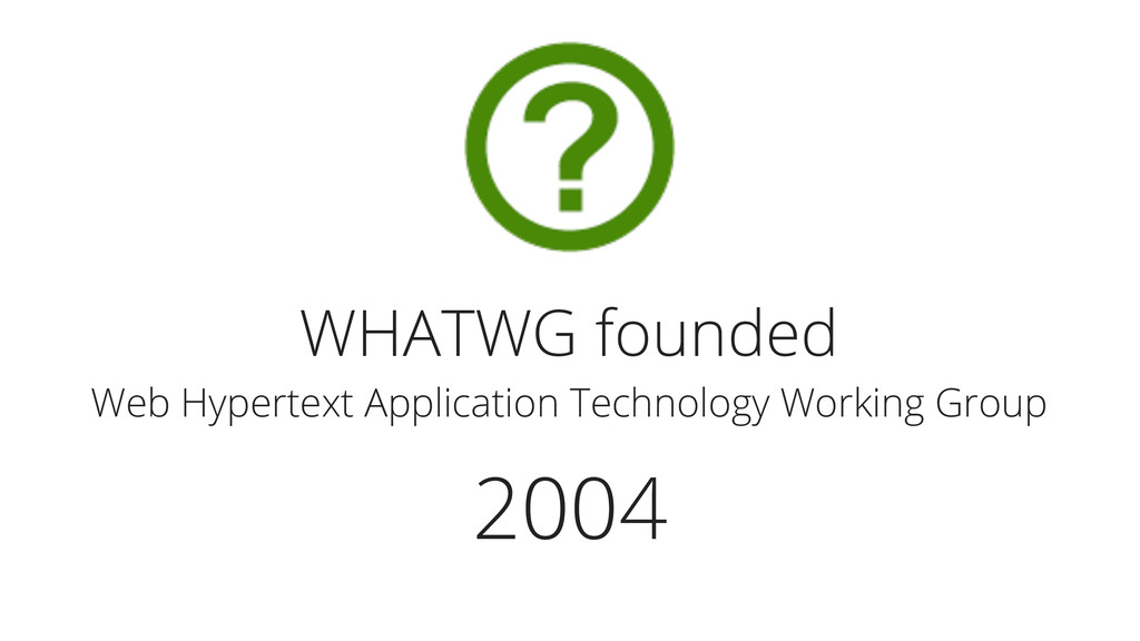 2004 WHATWG founded Web Hypertext Application T...
