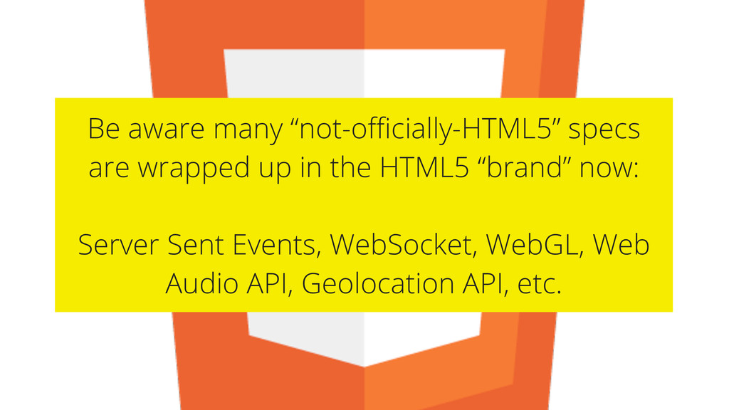 """Be aware many """"not-officially-HTML5"""" specs are wr..."""
