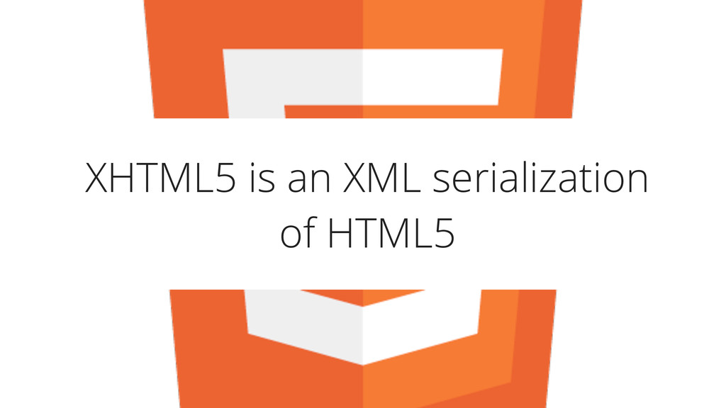 XHTML5 is an XML serialization of HTML5
