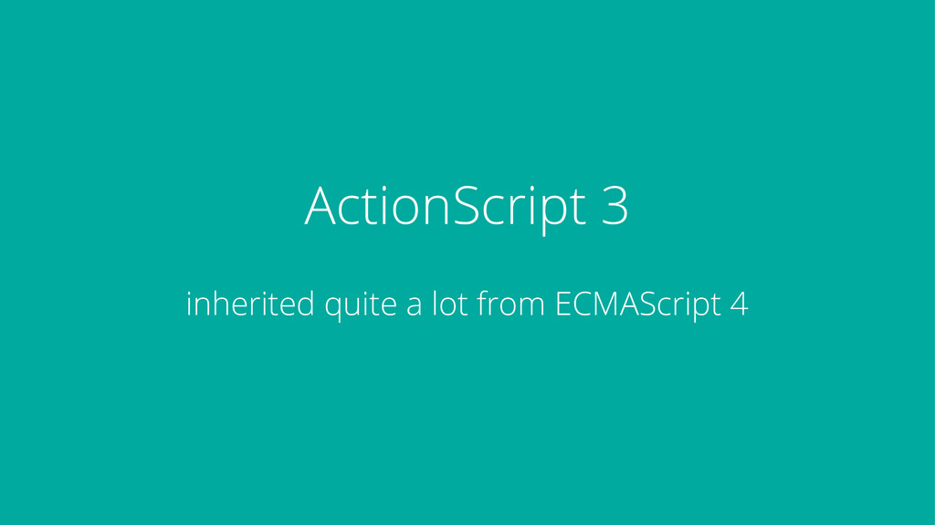 ActionScript 3 inherited quite a lot from ECMAS...