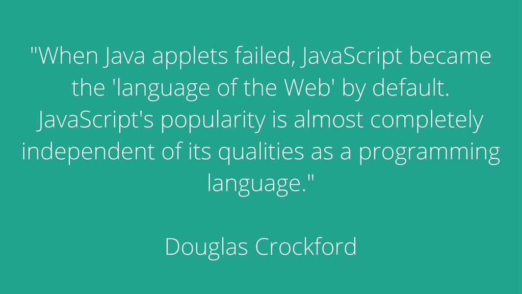 """""""When Java applets failed, JavaScript became th..."""