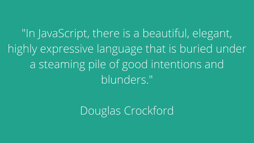 """""""In JavaScript, there is a beautiful, elegant, ..."""
