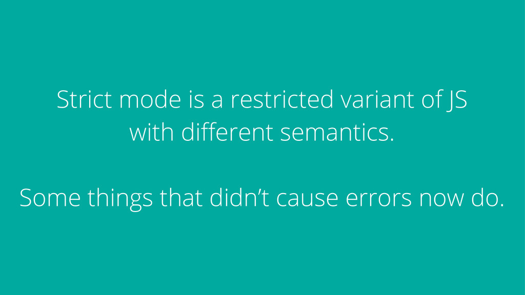Strict mode is a restricted variant of JS with ...