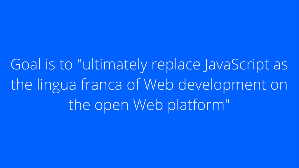 """Goal is to """"ultimately replace JavaScript as th..."""