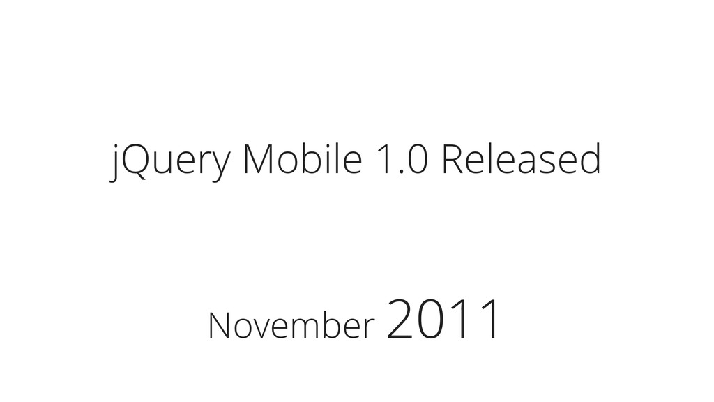 November 2011 jQuery Mobile 1.0 Released