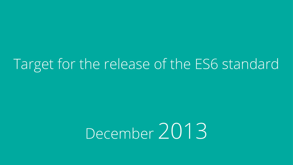 Target for the release of the ES6 standard Dece...