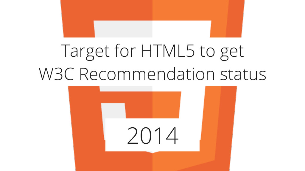 2014 Target for HTML5 to get W3C Recommendation...
