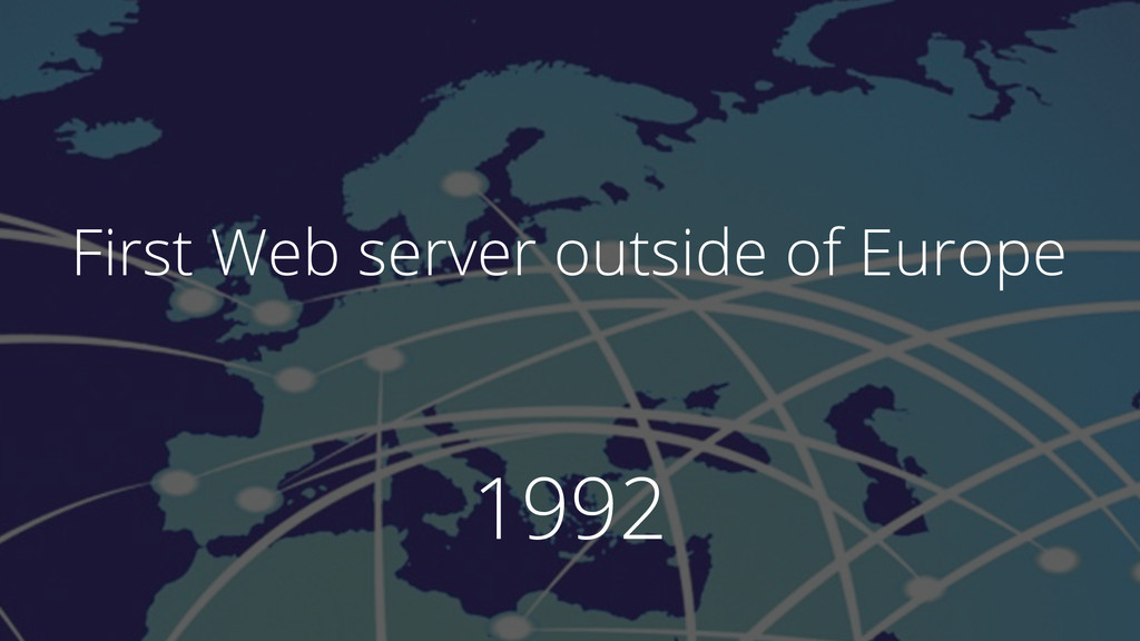 1992 First Web server outside of Europe
