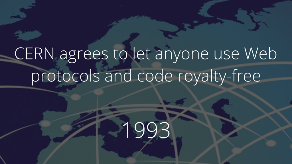 1993 CERN agrees to let anyone use Web protocol...