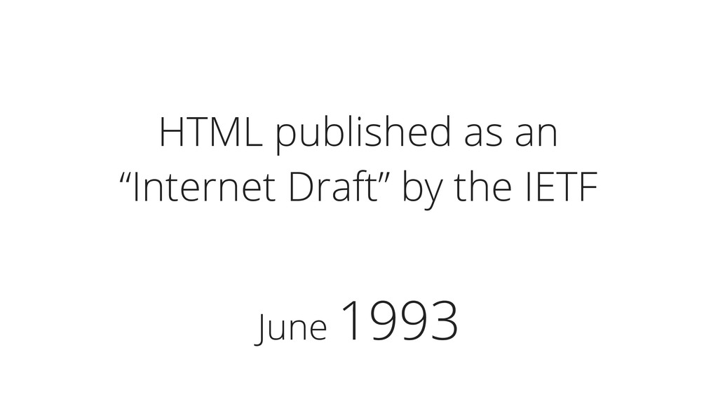 """June 1993 HTML published as an """"Internet Draft""""..."""