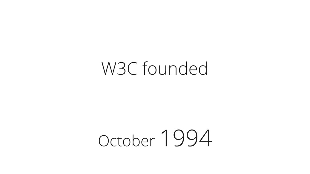 October 1994 W3C founded