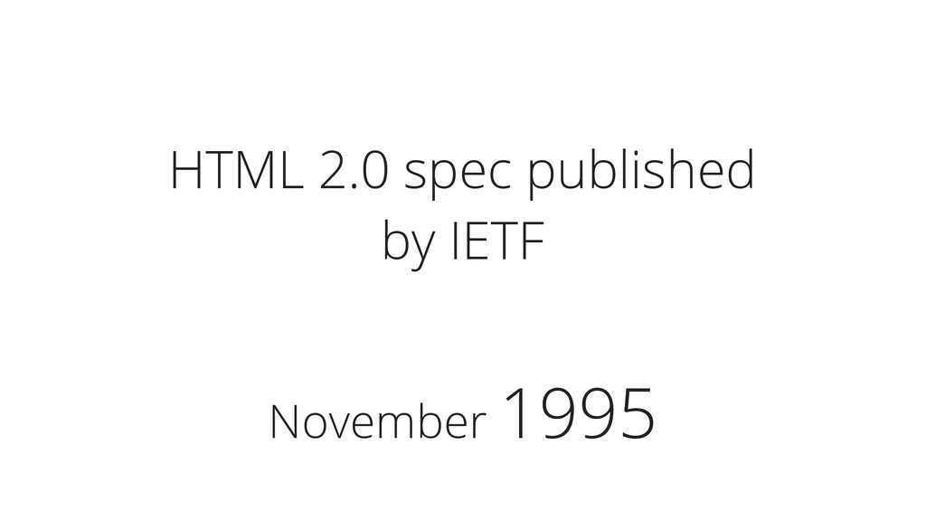 November 1995 HTML 2.0 spec published by IETF