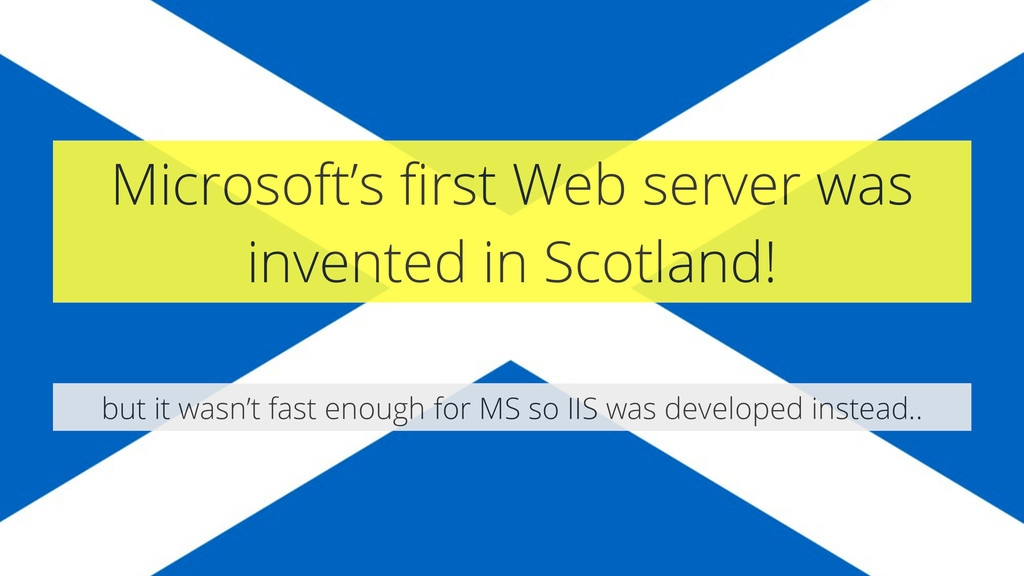Microsoft's first Web server was invented in Sco...