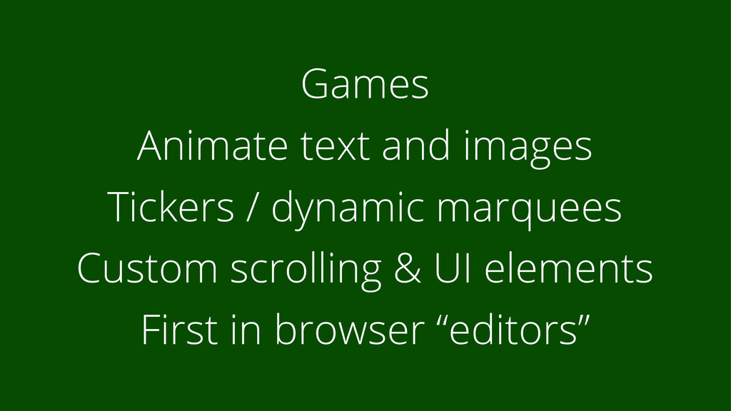 Games Animate text and images Tickers / dynamic...