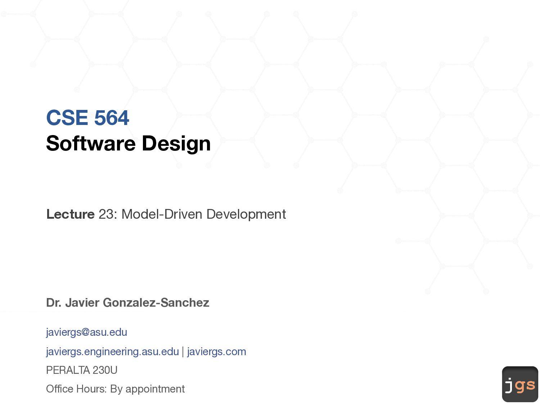 jgs CSE 564 Software Design Lecture 24: Design ...