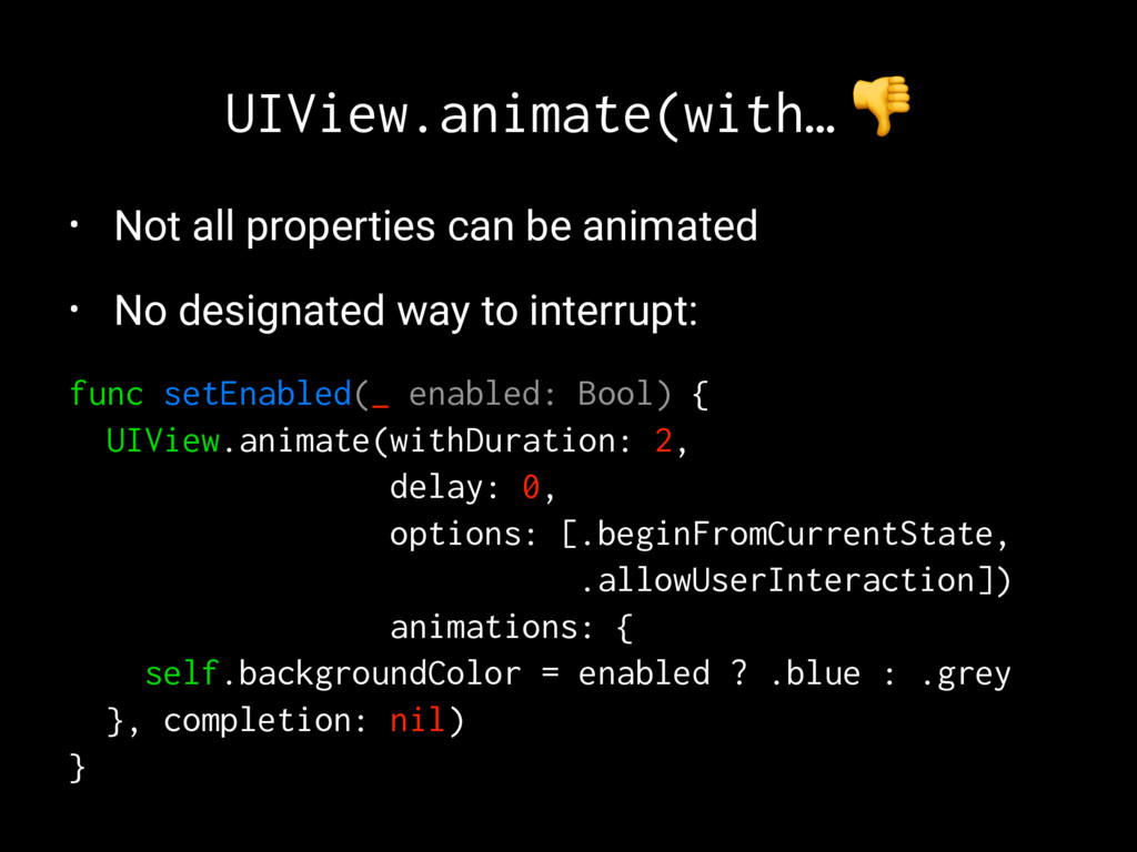 UIView.animate(with… ! • Not all properties can...