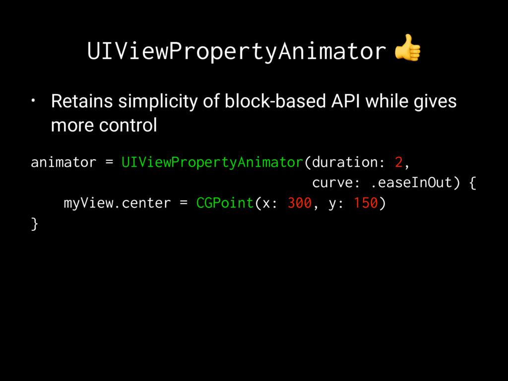UIViewPropertyAnimator ! • Retains simplicity o...