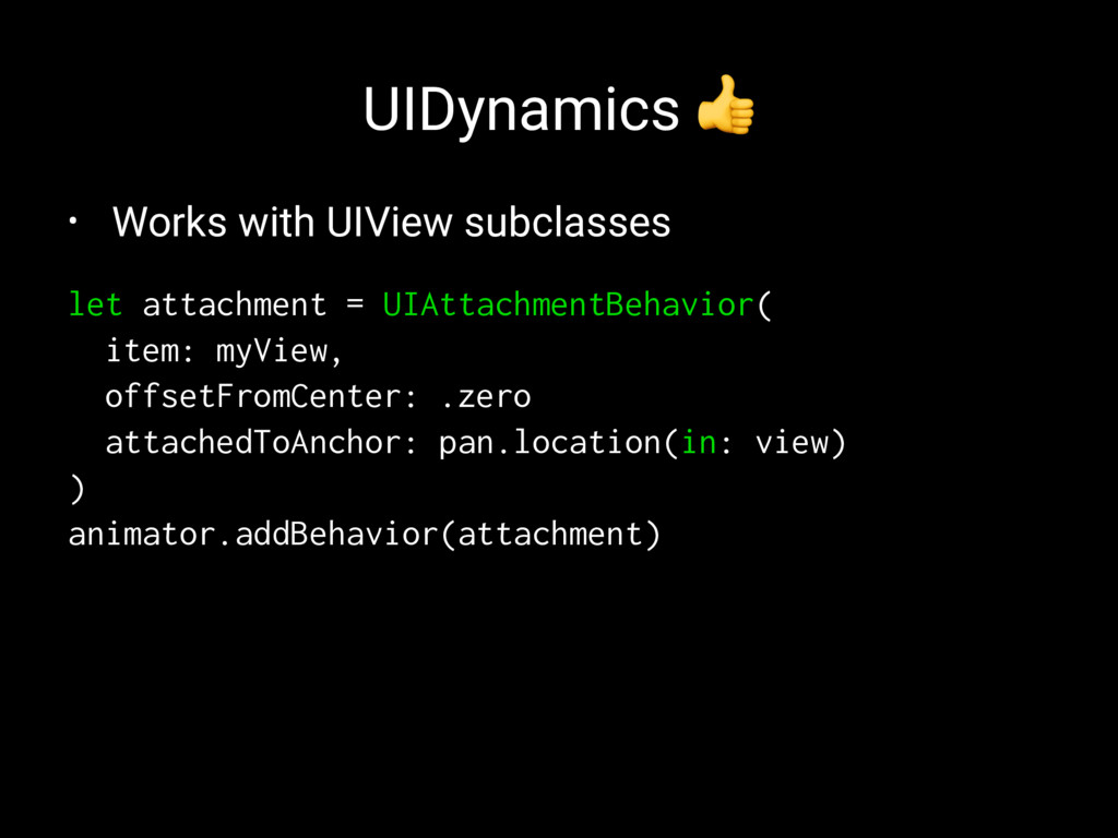 UIDynamics ! • Works with UIView subclasses let...