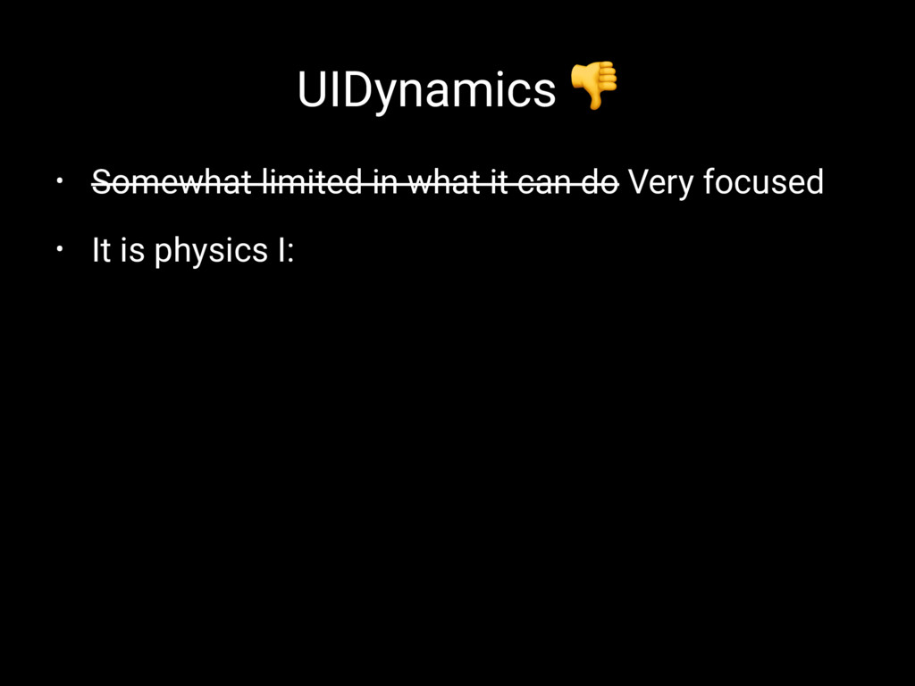 UIDynamics ! • Somewhat limited in what it can ...