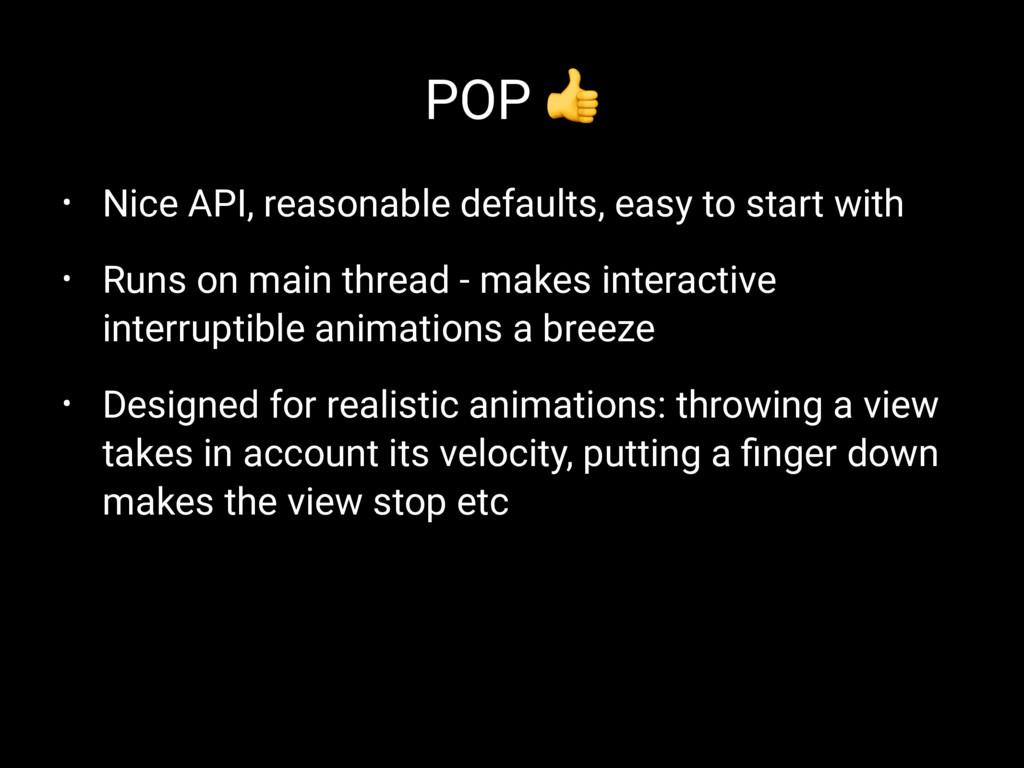 POP ! • Nice API, reasonable defaults, easy to ...
