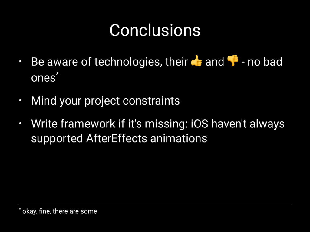 Conclusions • Be aware of technologies, their !...