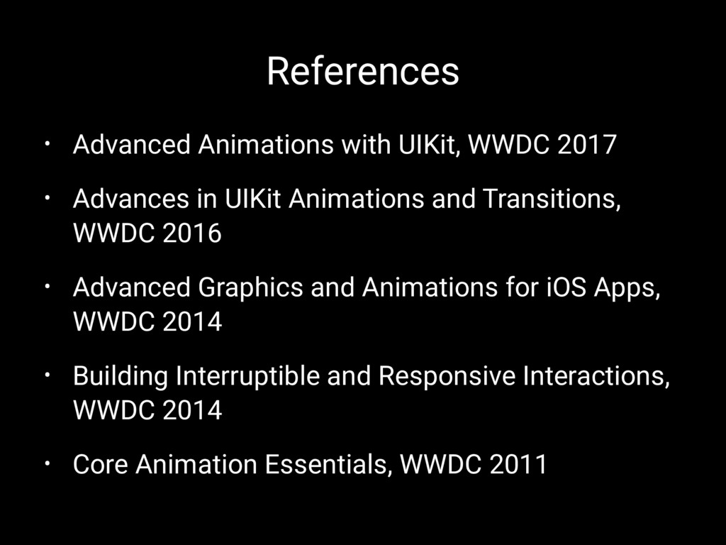 References • Advanced Animations with UIKit, WW...