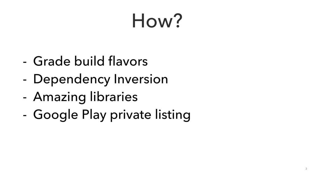 3 How? - Grade build flavors - Dependency Inver...