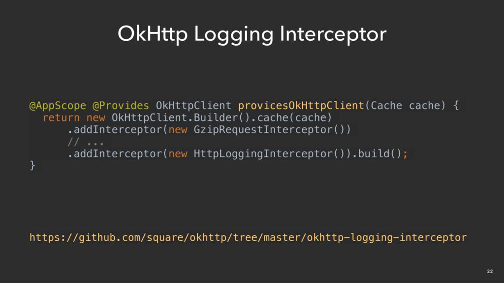 22 OkHttp Logging Interceptor https://github.co...