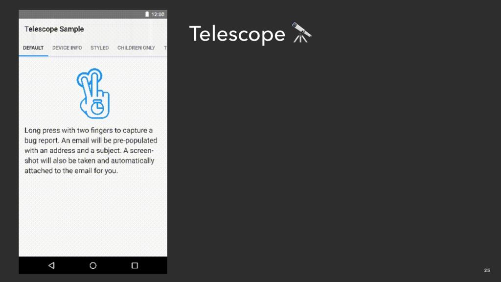 25 Telescope