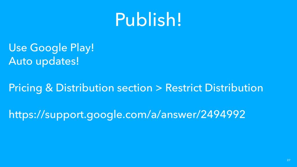 27 Use Google Play! Auto updates! Pricing & Dis...
