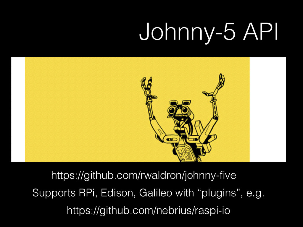 https://github.com/rwaldron/johnny-five Johnny-5...