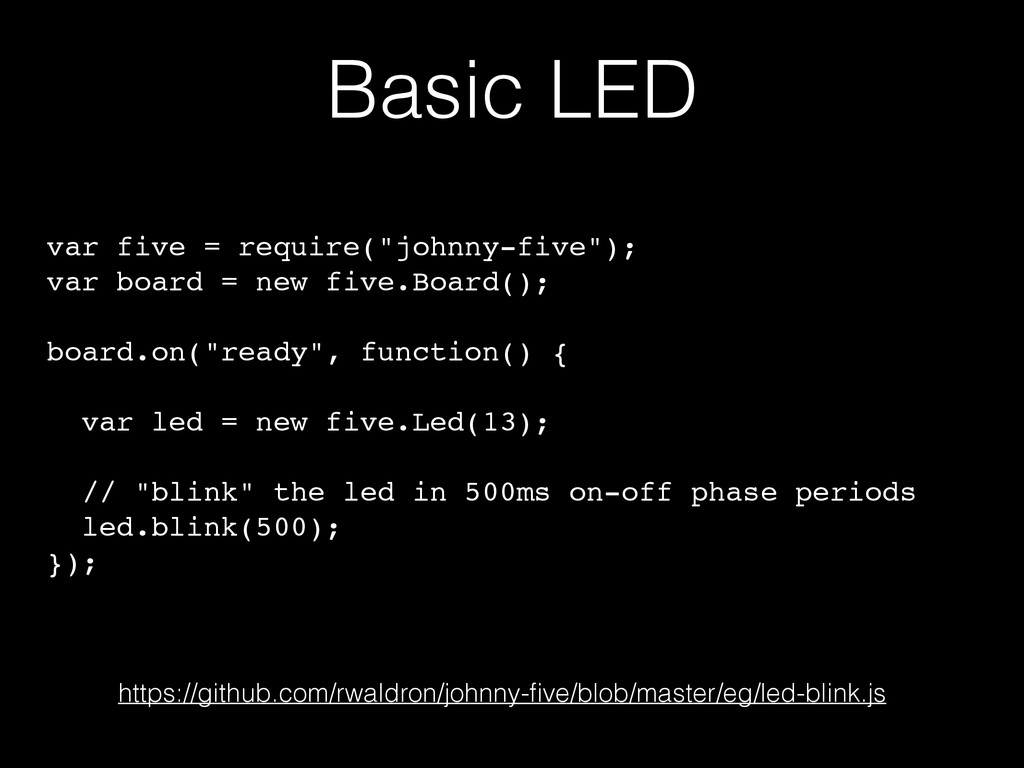 "Basic LED var five = require(""johnny-five"");! v..."