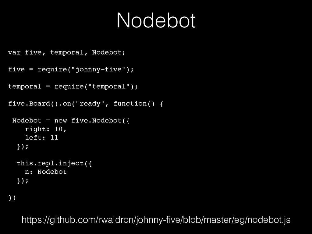Nodebot var five, temporal, Nodebot;! ! five = ...