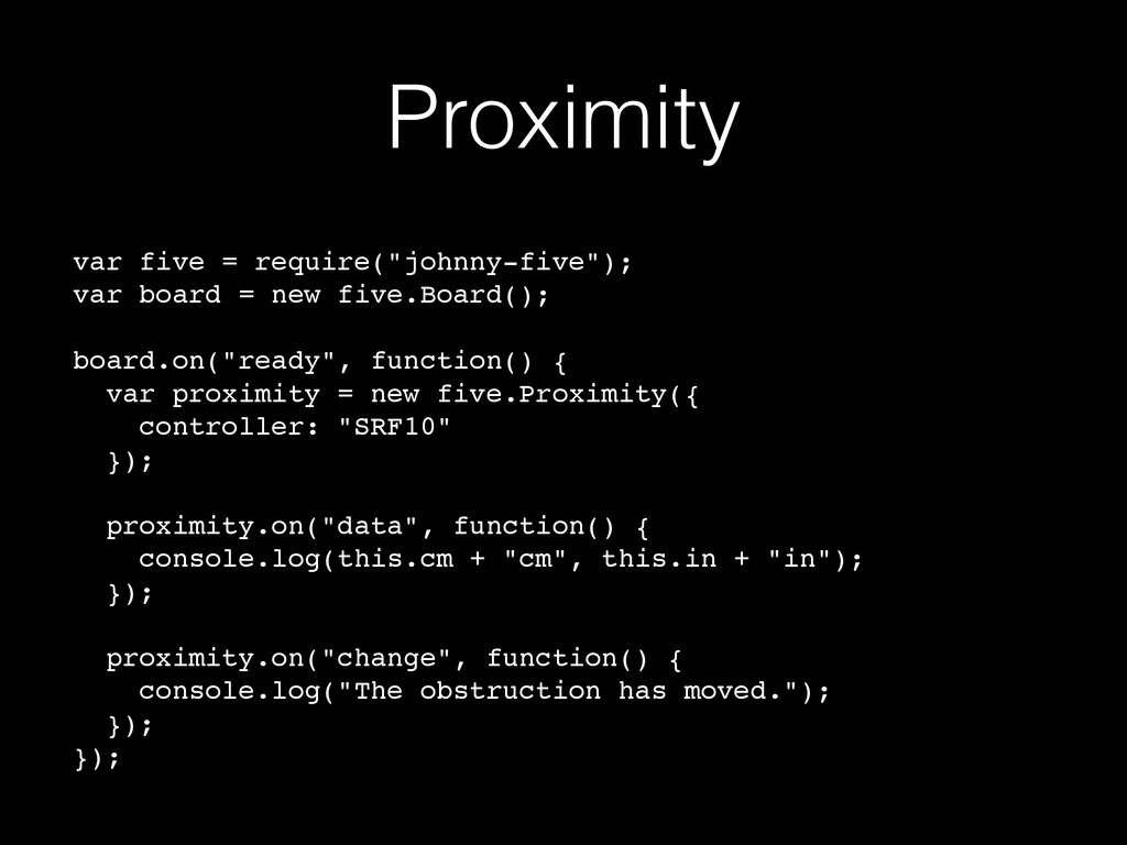 "Proximity var five = require(""johnny-five"");! v..."