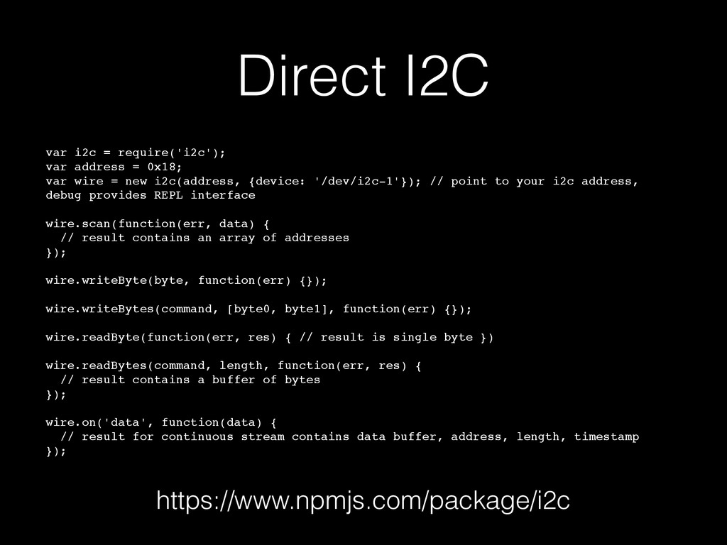 Direct I2C https://www.npmjs.com/package/i2c va...
