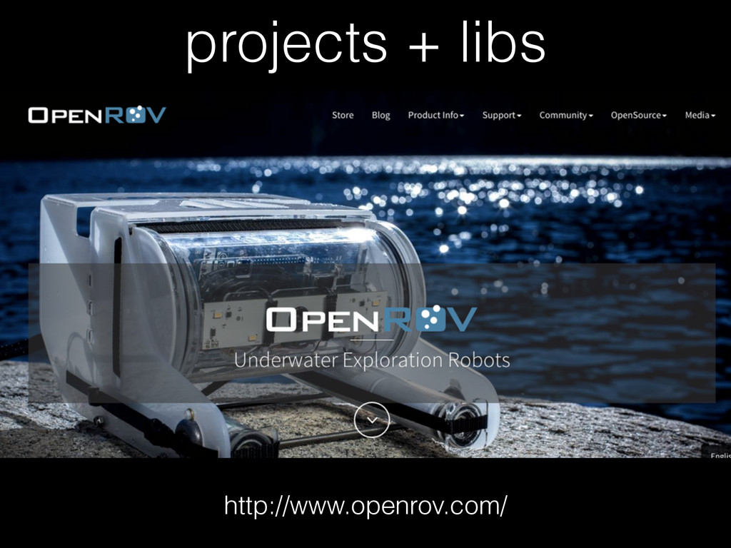 projects + libs http://www.openrov.com/
