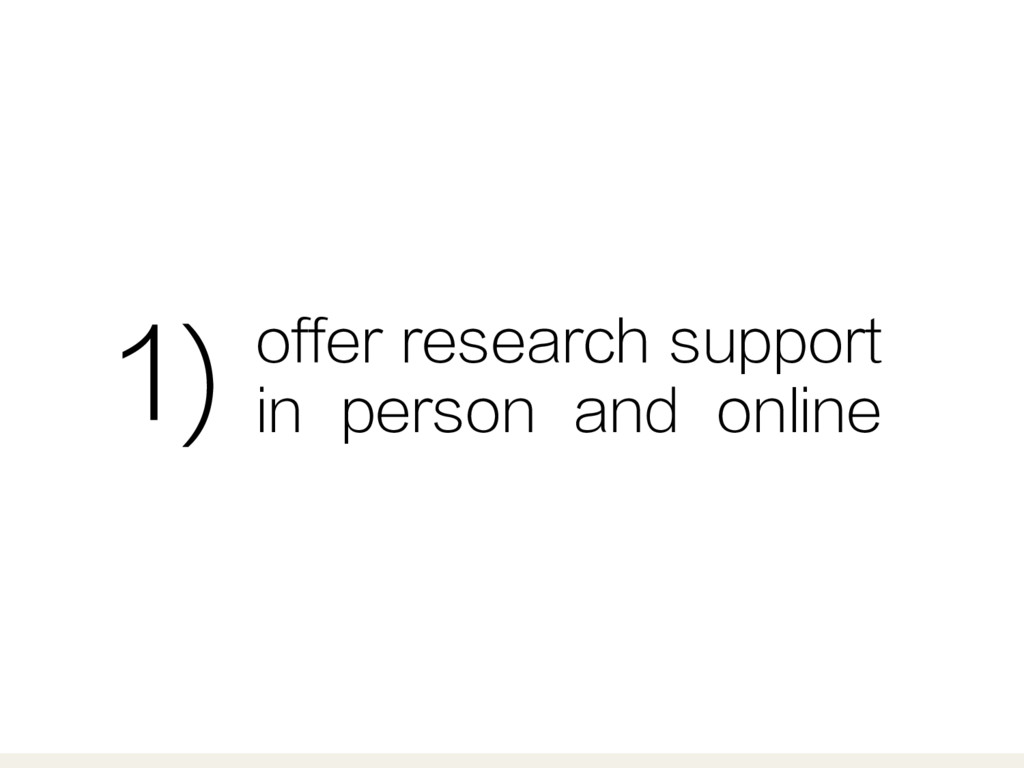 offer research support in person and online 1)