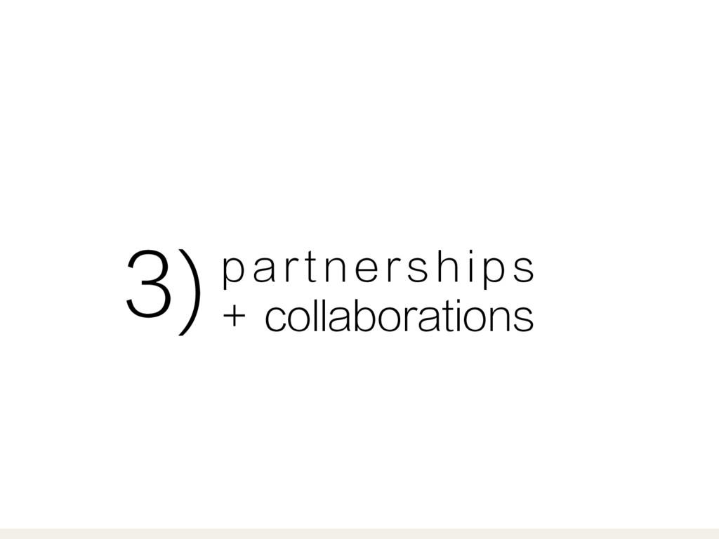 p a r t n e r s h i p s + collaborations 3)