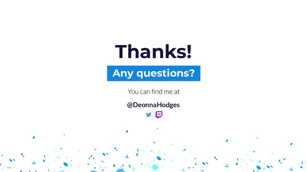 Any questions? Thanks! @DeonnaHodges
