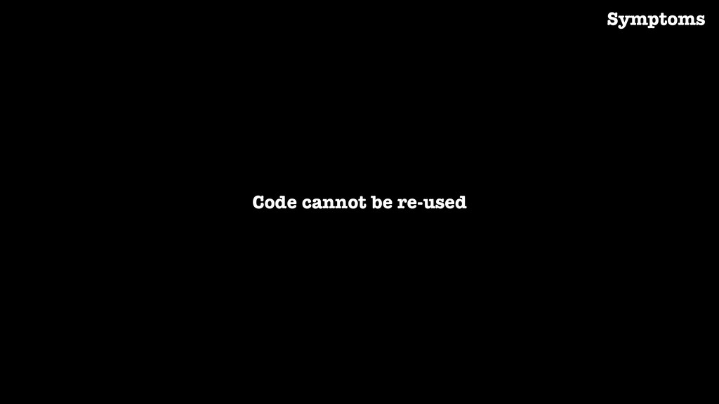 Code cannot be re-used Symptoms