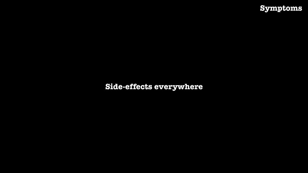 Side-effects everywhere Symptoms