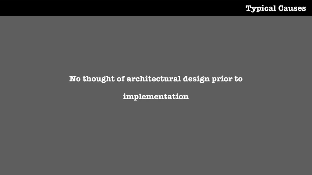 No thought of architectural design prior to imp...