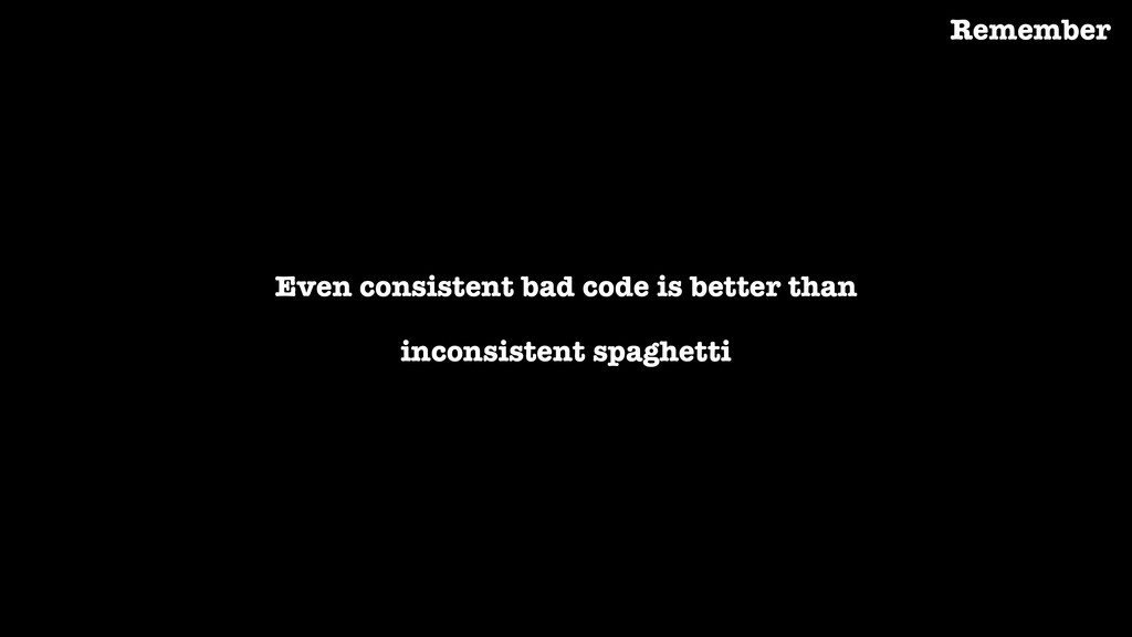 Even consistent bad code is better than inconsi...