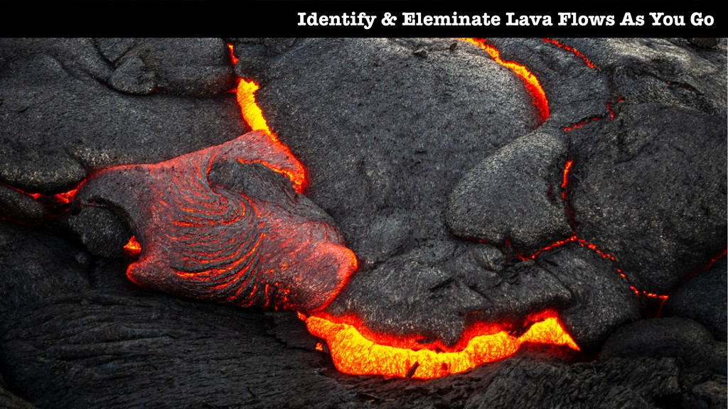 Identify & Eleminate Lava Flows As You Go