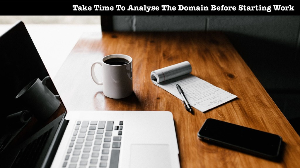 Take Time To Analyse The Domain Before Starting...