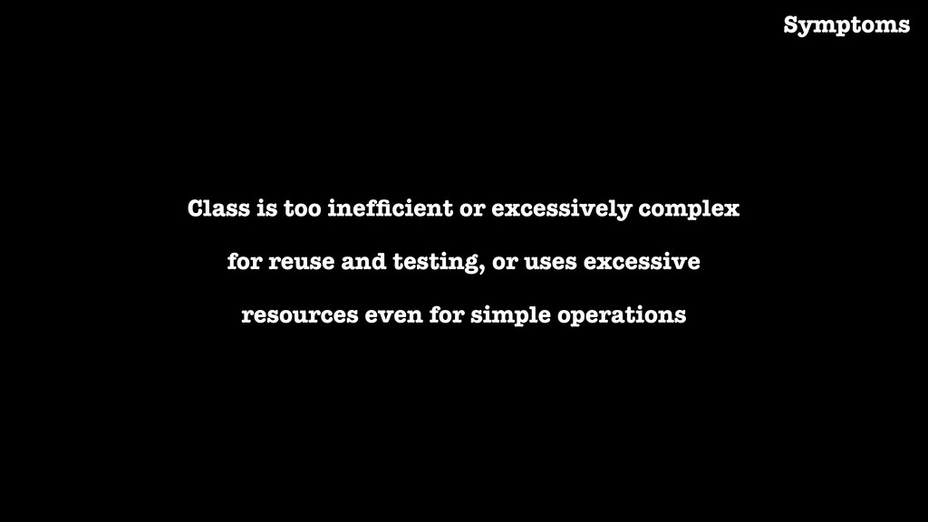 Class is too inefficient or excessively complex ...