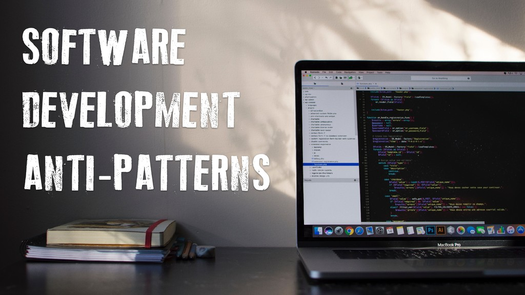 SOFTWARE DEVELOPMENT ANTI-PATTERNS