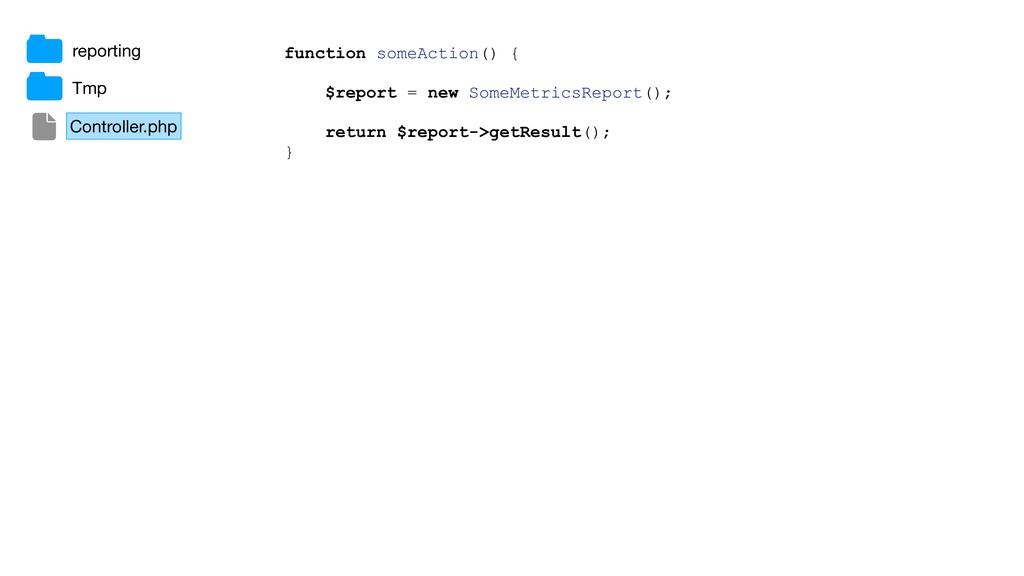 function someAction() { $report = new SomeMetri...